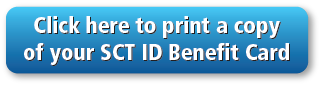 Click here to print a copy of your SCT ID Benefit Card